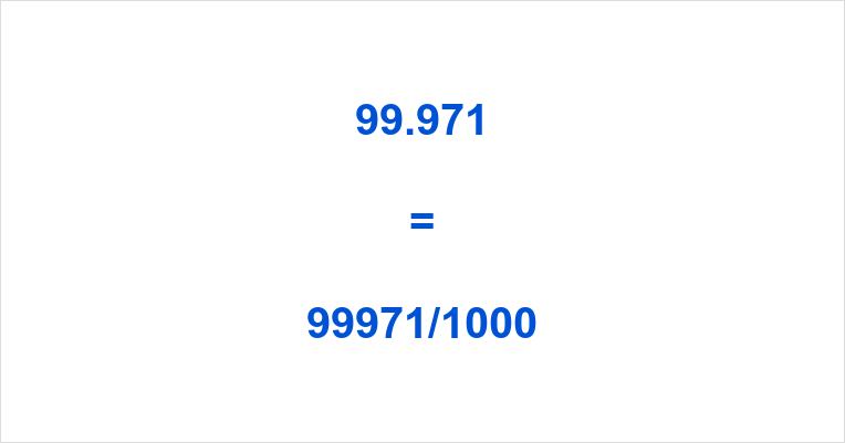 99.971 as a Fraction