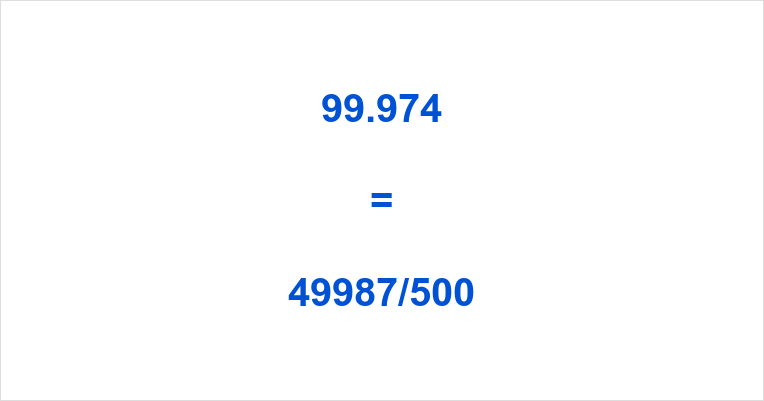 99.974 as a Fraction