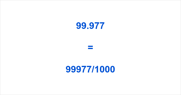 99.977 as a Fraction