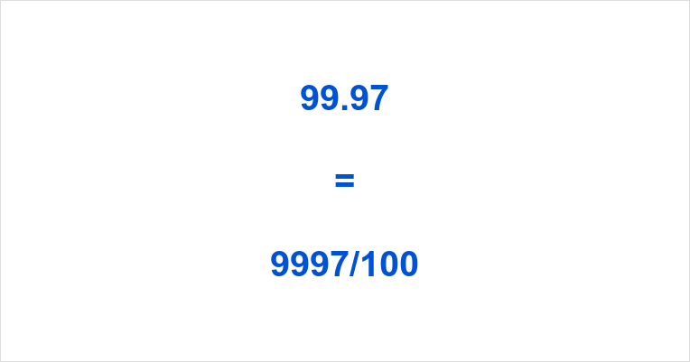 99.97 as a Fraction
