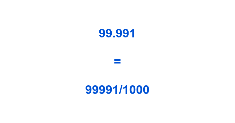 99.991 as a Fraction
